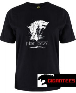 Arya Stark GOT Not today T Shirt
