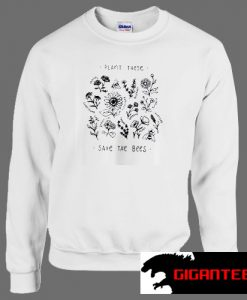 Plant These Save The Bees Flower Unisex Sweatshirts