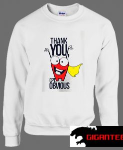 Thank You Captain Obvious Unisex Sweatshirts