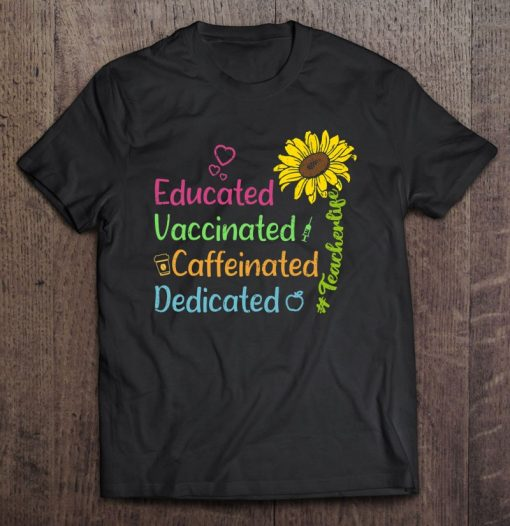 Educated Vaccinated Caffeinated Dedicated Teacher T-Shirt