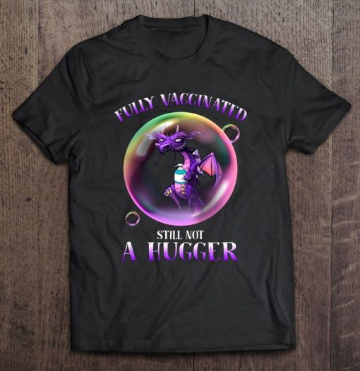 Fully Vaccinated Still Not A Hugger Dragon In A Bubble Hand Hygiene Introverts Corona Virus T-Shirt