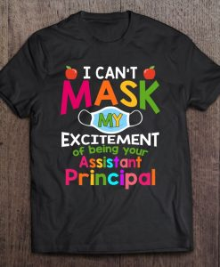 I Can't Mask My Excitement Of Being Your Assistant Principal T-Shirt