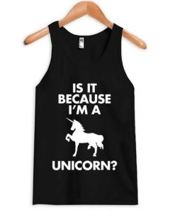 Because I'm A Unicorn Tanktop ZNF08