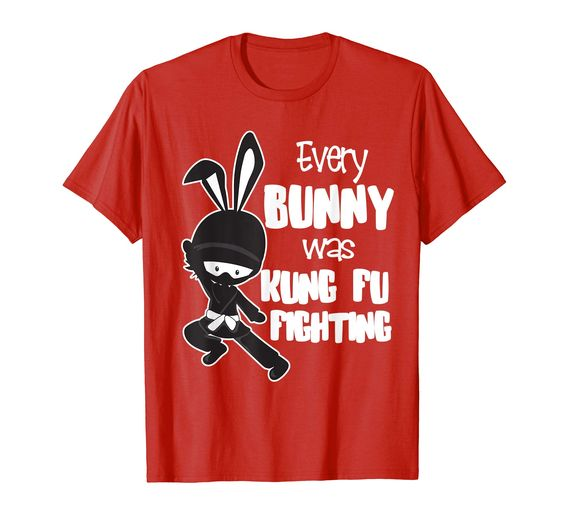 Every Bunny was Kung Fu Fighting T-shirt ZNF08