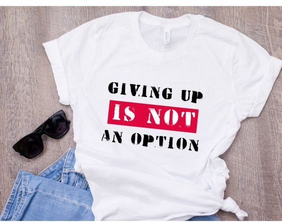 GIVING UP IS NOT T-Shirt ZNF08