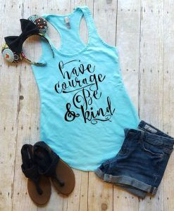 Have Courage and Be Kin Tank top ZNF08