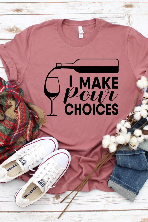 I Make Pour Choices, Wine Shirt ZNF08