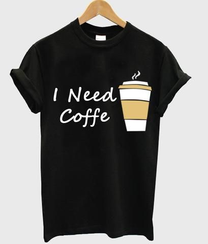I Need Coffe Cup T Shirt ZNF08