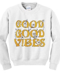 good vibes sweatshirt ZNF08