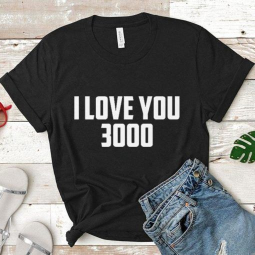 i love you 3000 T Shirt ZNF08