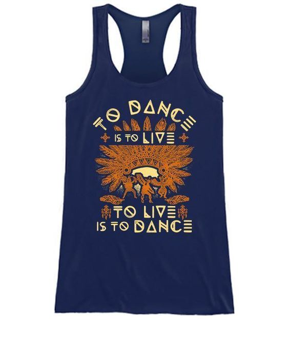 To Dance Is To Live To Live Is To Dance TANK TOP ZNF08