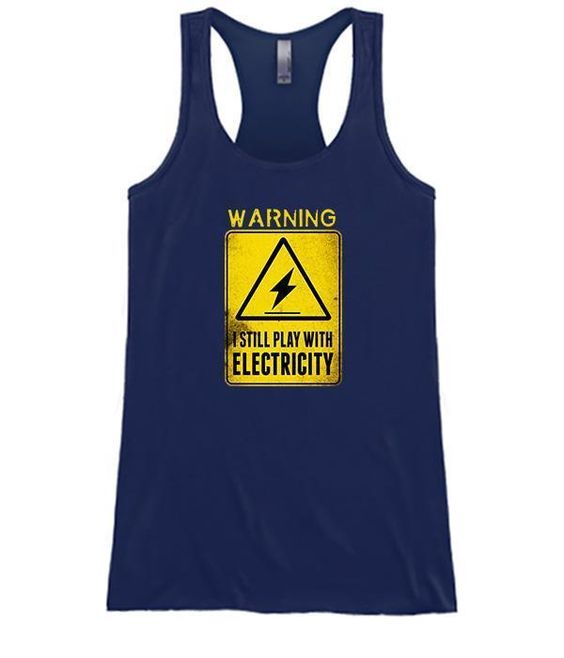Warning I Still Play With Electricity TANK TOP ZNF08