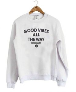 Good Vibes All The Way sweatshirt ZNF08