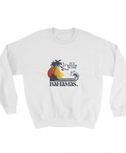 it's better in the bahamas Sweatshirt ZNF08