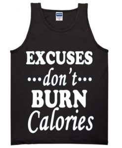 Excuses Don't Burn Calories Tanktop