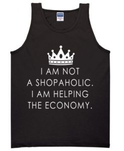 I Am Not A Shopaholic I Am Helping The Economy Tanktop