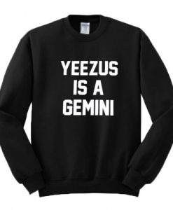 Yeezus Is A Gemini Sweatshirt