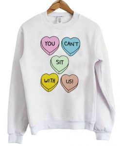 You Can't Sit With Us Hearts Sweatshirt