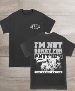 TSSF Im Not Sorry For Anything T-Shirt 247x300