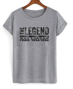 The Legend Has Retired T-Shirt 247x300
