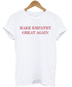 Make Empathy Great Again Anti Trump T-shirt